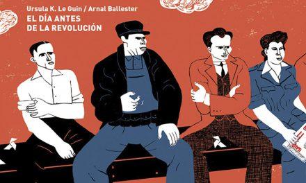 El día antes de la revolución, Ursula K. Le Guin: El vértigo de la libertad
